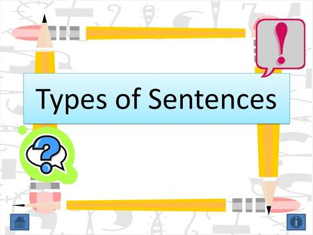 Types of Sentences Types of Sentences Declarative Imperative Exclamatory Interrogative Click on the type of sentence to see the definition!