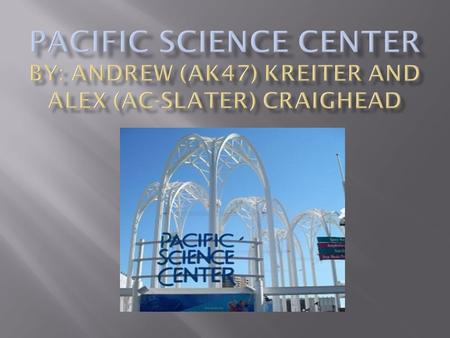  Pacific Science Center inspires a lifelong interest in science, math and technology by engaging diverse communities through interactive and innovative.