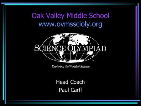 Oak Valley Middle School www.ovmsscioly.org Head Coach Paul Carff.
