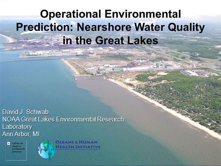 Operational Environmental Prediction: Nearshore Water Quality in the Great Lakes David J. Schwab NOAA Great Lakes Environmental Research Laboratory Ann.
