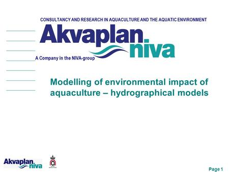 Page 1 CONSULTANCY AND RESEARCH IN AQUACULTURE AND THE AQUATIC ENVIRONMENT A Company in the NIVA-group Modelling of environmental impact of aquaculture.