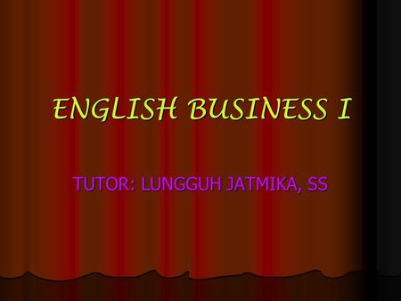 "ENGLISH BUSINESS I TUTOR: LUNGGUH JATMIKA, SS. The Usage of ""a"" / ""an"" / ""the"" ""a"" follows singular countable nouns begun with consonants. Examples: a."
