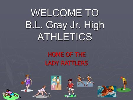 WELCOME TO B.L. Gray Jr. High ATHLETICS HOME OF THE LADY RATTLERS.
