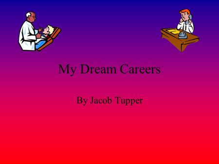 My Dream Careers By Jacob Tupper My Dream Career Sports Career The sports that I am good at is soccer and wrestling. I have a good chance at these sports.
