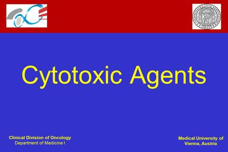 Clinical Division of Oncology Department of Medicine I Medical University of Vienna, Austria Cytotoxic Agents.