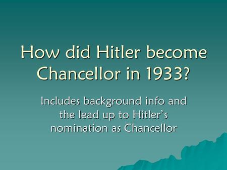 How did Hitler become Chancellor in 1933? Includes background info and the lead up to Hitler's nomination as Chancellor.
