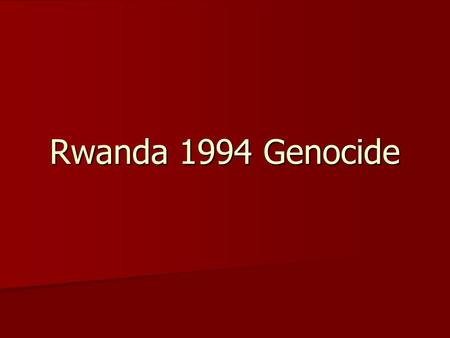 Rwanda 1994 Genocide. Background Information Tutsi-Hutu divide is by class and occupation. The Tutsi are the upper class and are mostly herdsmen. The.