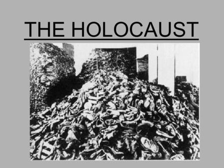 THE HOLOCAUST. DEFINTIONS: HOLOCAUST A PROGRAM OF MASS MURDER GENOCIDE THE ANNIHILATON OF ENTIRE RACE OF PEOPLE.