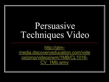 Persuasive Techniques Video  media.discoveryeducation.com/vide os/pmp/videos/wm/1MB/CL1016- CV_1Mb.wmv.