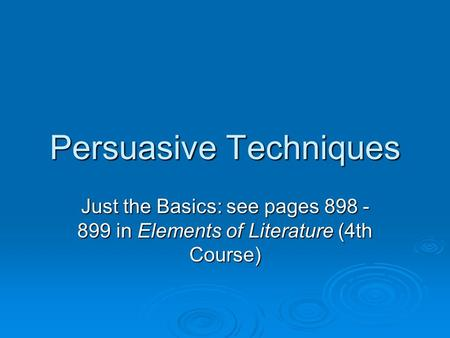 Persuasive Techniques Just the Basics: see pages 898 - 899 in Elements of Literature (4th Course)