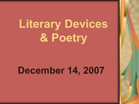 Literary Devices & Poetry December 14, 2007. 1 st Learning Target I can identify and explain literary elements in a passage.