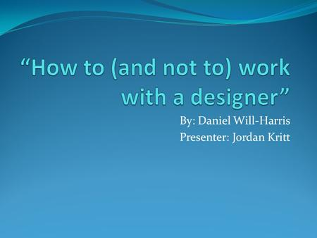 By: Daniel Will-Harris Presenter: Jordan Kritt. Overview Choosing a designer Preconceived notions Communicating with your designer Specific features Research.