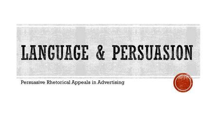 Persuasive Rhetorical Appeals in Advertising. An appeal to emotion  An advertisement using PATHOS will attempt to evoke...
