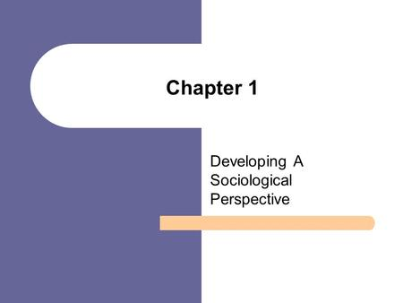 Chapter 1 Developing A Sociological Perspective. Chapter Outline What is Sociology? The Sociological Imagination Significance of Diversity The Development.