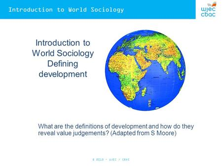 Introduction to World Sociology Introduction to World Sociology Defining development What are the definitions of development and how do they reveal value.