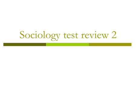 Sociology test review 2.  1. Culture-shared products of human groups which include both physical objects and the beliefs values and behavior shared by.