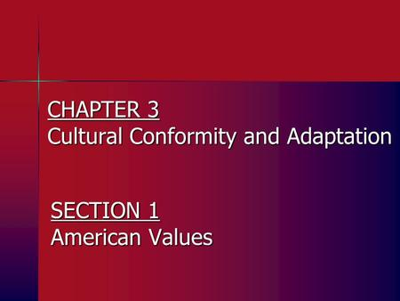 CHAPTER 3 Cultural Conformity and Adaptation SECTION 1 American Values.