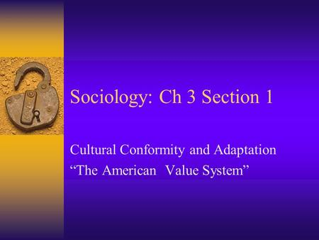 "Sociology: Ch 3 Section 1 Cultural Conformity and Adaptation ""The American Value System"""