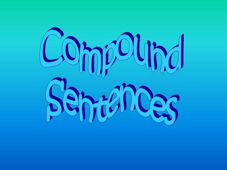 Use and or but to join two complete sentences to make a compound sentence.