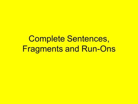 Complete Sentences, Fragments and Run-Ons