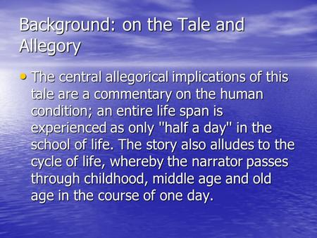 Background: on the Tale and Allegory The central allegorical implications of this tale are a commentary on the human condition; an entire life span is.