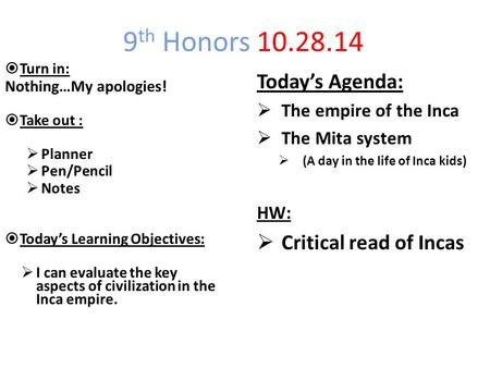 9 th Honors 10.28.14  Turn in: Nothing…My apologies!  Take out :  Planner  Pen/Pencil  Notes  Today's Learning Objectives:  I can evaluate the key.