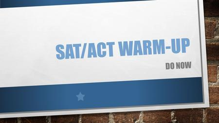 SAT/ACT WARM-UP DO NOW. PURPOSE TO PREPARE STUDENTS FOR THE ACT/SAT TEST TO ENHANCE STUDENTS VOCABULARY SKILLS TO IMPROVE STUDENTS ANALYTICAL SKILLS TO.