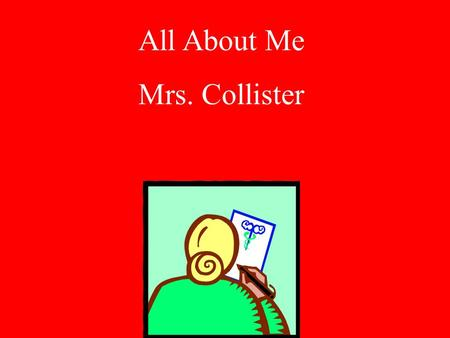 Guilford County Schools TF 01/2002 All About Me Mrs. Collister.