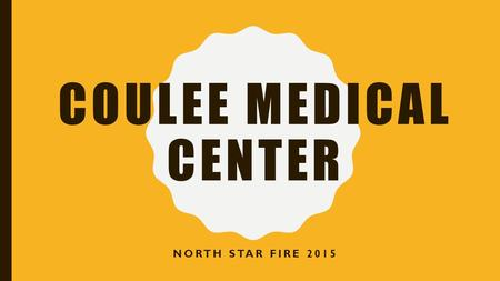 COULEE MEDICAL CENTER NORTH STAR FIRE 2015. INITIAL CALL: AUGUST 19 TH, 2015 Our Charge nurse was contacted by Mid Valley hospital at approximately.