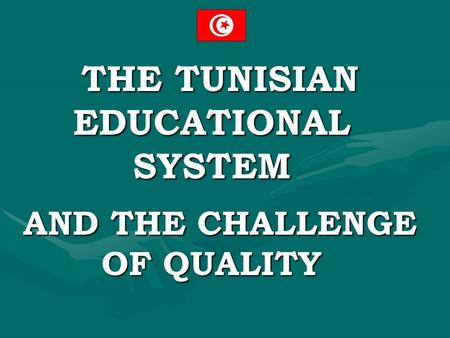 THE TUNISIAN EDUCATIONAL SYSTEM AND THE CHALLENGE OF QUALITY.