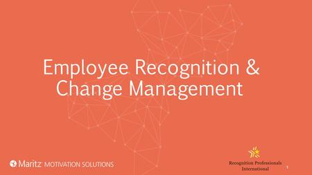 Employee Recognition & Change Management 1. Chris Winkelspecht, Ph.D. Director of Strategic Services Maritz Motivation Solutions 2.