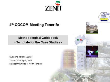 4 th COCOM Meeting Tenerife Susanne Jakobs, ZENIT 7 th and 8 th of April, 2005 Mancommunidad of North Tenerife Methodological Guidebook - Template for.