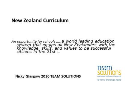 New Zealand Curriculum An opportunity for schools.. …a world leading education system that equips all New Zealanders with the knowledge, skills, and values.