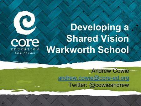 Developing a Shared Vision Warkworth School Andrew Cowie