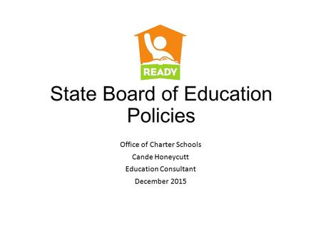 State Board of Education Policies Office of Charter Schools Cande Honeycutt Education Consultant December 2015.