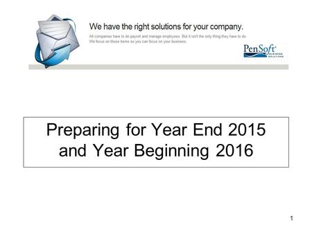 888-736-7638 www.pensoft.com 1 Preparing for Year End 2015 and Year Beginning 2016.