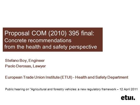 Proposal COM (2010) 395 final: Concrete recommendations from the health and safety perspective Stefano Boy, Engineer Paolo Derosas, Lawyer European Trade.