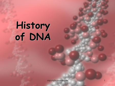 1 History of DNA copyright cmassengale. 2 History of DNA Early scientists thought protein was the cell's hereditary material because it was more complex.