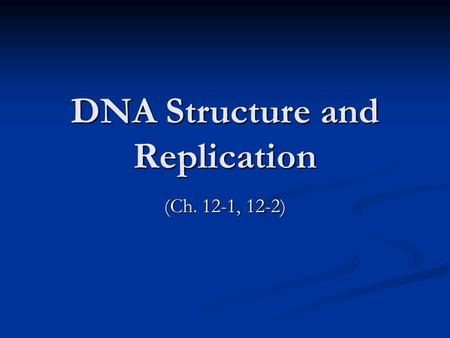 DNA Structure and Replication (Ch. 12-1, 12-2). DNA DNA is one of the 4 types of macromolecules known as a nucleic acid. DNA is one of the 4 types of.
