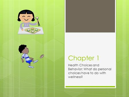 Chapter 1 Health Choices and Behavior: What do personal choices have to do with wellness?
