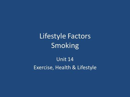 Lifestyle Factors Smoking Unit 14 Exercise, Health & Lifestyle.