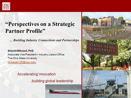 Accelerating Innovation Sharell Mikesell, PhD Associate Vice President – Industry Liaison Office The Ohio State University …building.