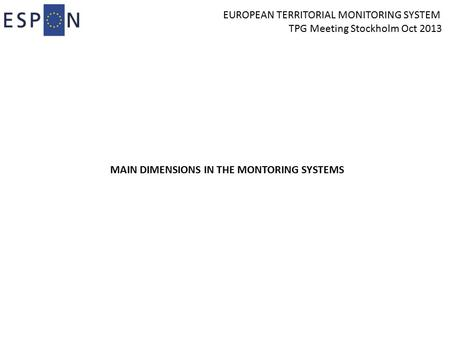 EUROPEAN TERRITORIAL MONITORING SYSTEM TPG Meeting Stockholm Oct 2013 MAIN DIMENSIONS IN THE MONTORING SYSTEMS.