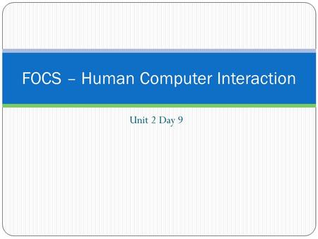 Unit 2 Day 9 FOCS – Human Computer Interaction. Journal Entry: Unit #2 Entry #8 Binary Conversion Convert the number 1 0 1 1 0 1 to decimal. Describe.