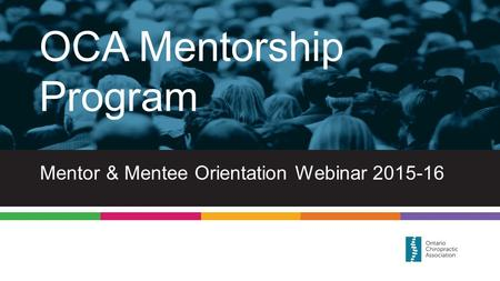 Mentor & Mentee Orientation Webinar 2015-16 OCA Mentorship Program.