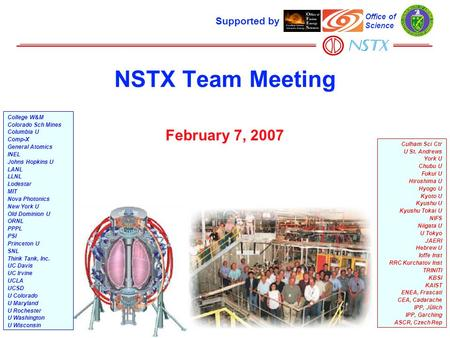 NSTX Team Meeting February 7, 2007 Supported by Office of Science College W&M Colorado Sch Mines Columbia U Comp-X General Atomics INEL Johns Hopkins U.