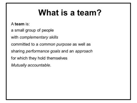 What is a team? A team is: a small group of people