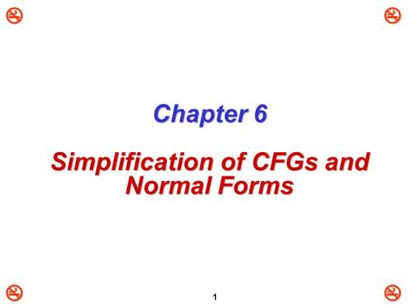 1 Chapter 6 Simplification of CFGs and Normal Forms.