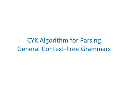 CYK Algorithm for Parsing General Context-Free Grammars.