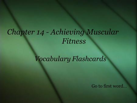 Vocabulary Flashcards Chapter 14 - Achieving Muscular Fitness Go to first word…